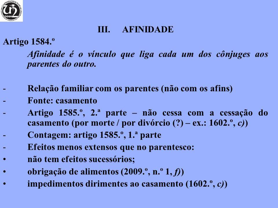 AFINIDADE Artigo 1584.º. Afinidade é o vínculo que liga cada um dos cônjuges aos parentes do outro.