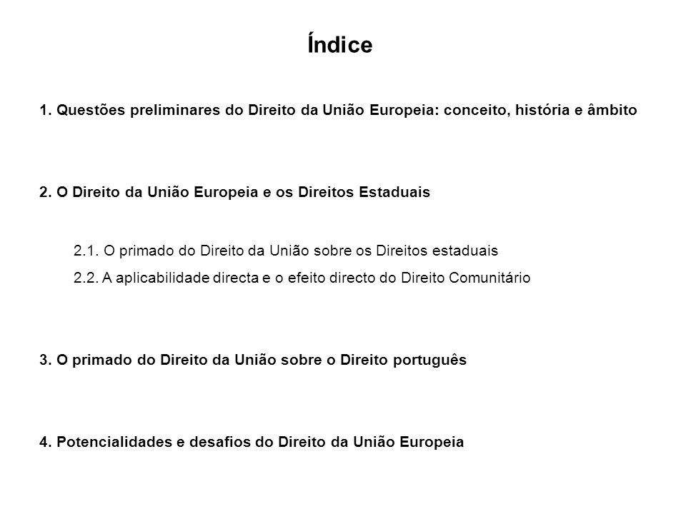 Índice 1. Questões preliminares do Direito da União Europeia: conceito, história e âmbito. 2. O Direito da União Europeia e os Direitos Estaduais.