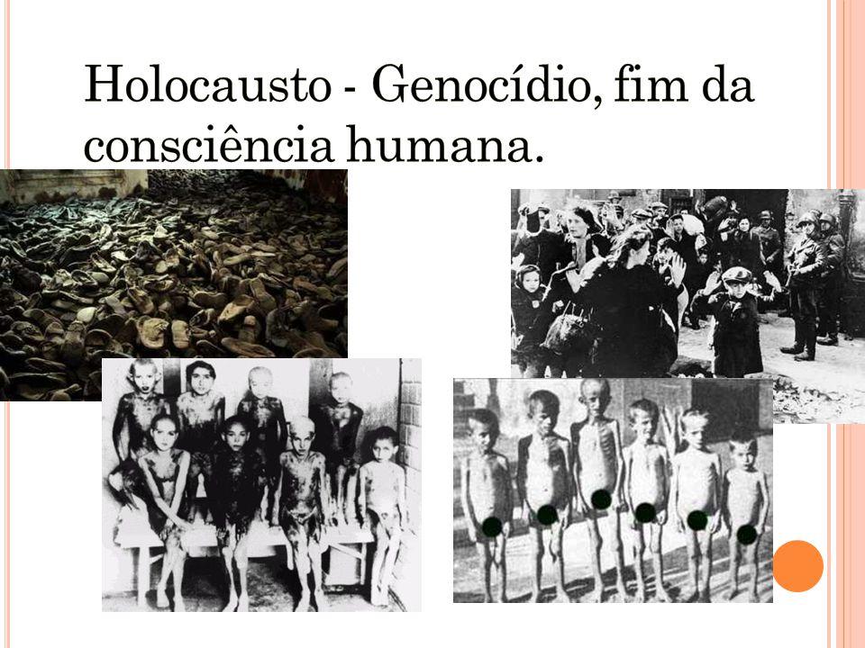 Holocausto - Genocídio, fim da consciência humana.