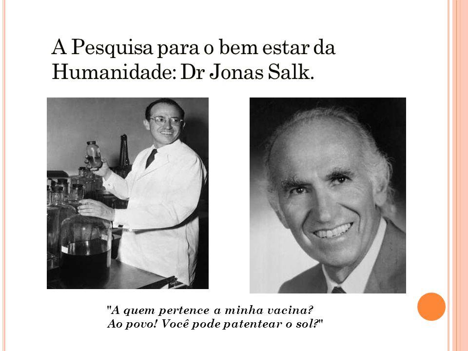 A Pesquisa para o bem estar da Humanidade: Dr Jonas Salk.