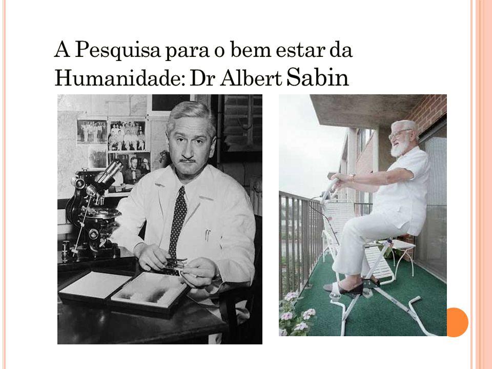 A Pesquisa para o bem estar da Humanidade: Dr Albert Sabin