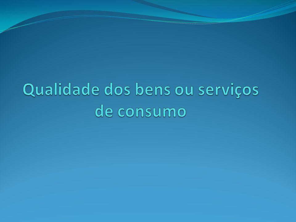 Qualidade dos bens ou serviços de consumo