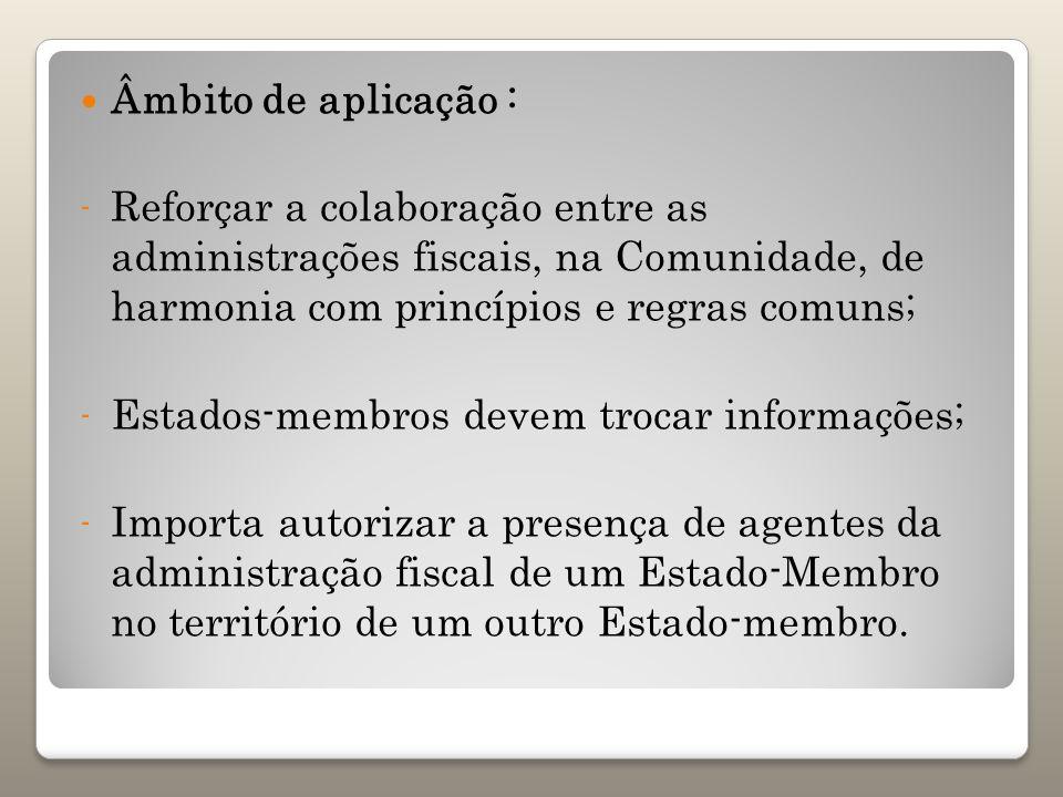 Âmbito de aplicação : Reforçar a colaboração entre as administrações fiscais, na Comunidade, de harmonia com princípios e regras comuns;