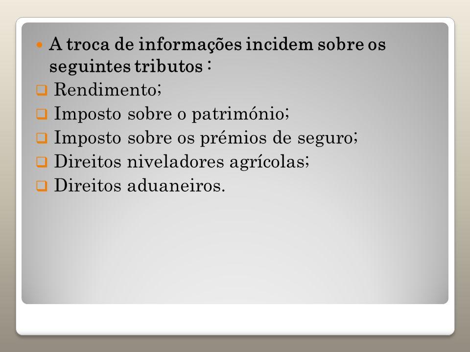 A troca de informações incidem sobre os seguintes tributos :