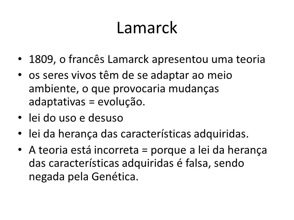 Lamarck 1809, o francês Lamarck apresentou uma teoria