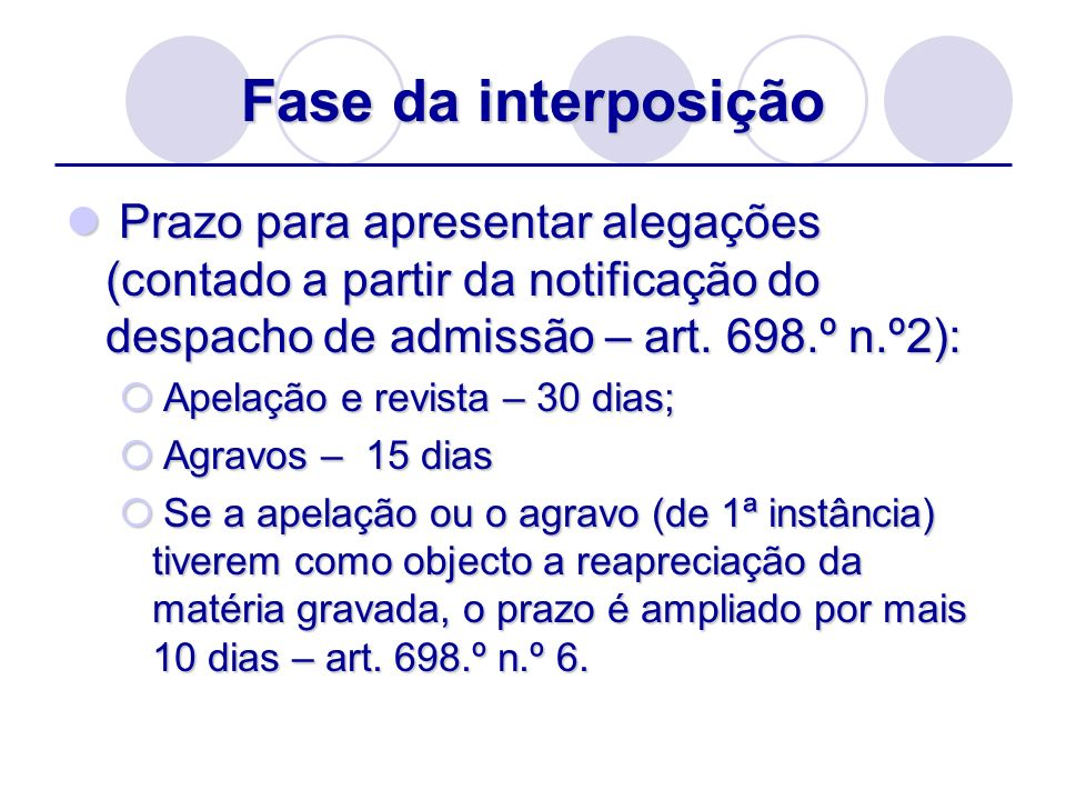 Fase da interposiçãoPrazo para apresentar alegações (contado a partir da notificação do despacho de admissão – art. 698.º n.º2):