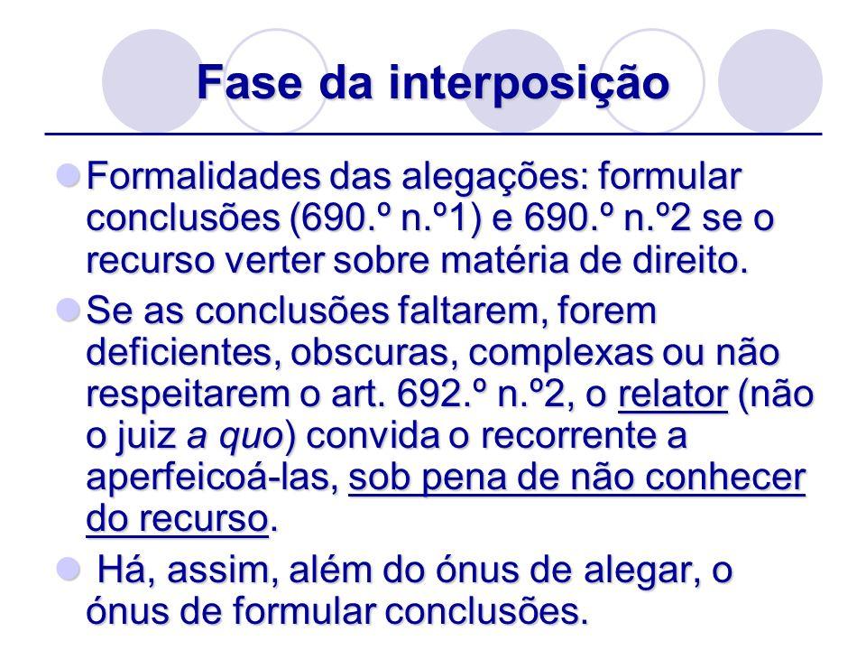 Fase da interposiçãoFormalidades das alegações: formular conclusões (690.º n.º1) e 690.º n.º2 se o recurso verter sobre matéria de direito.