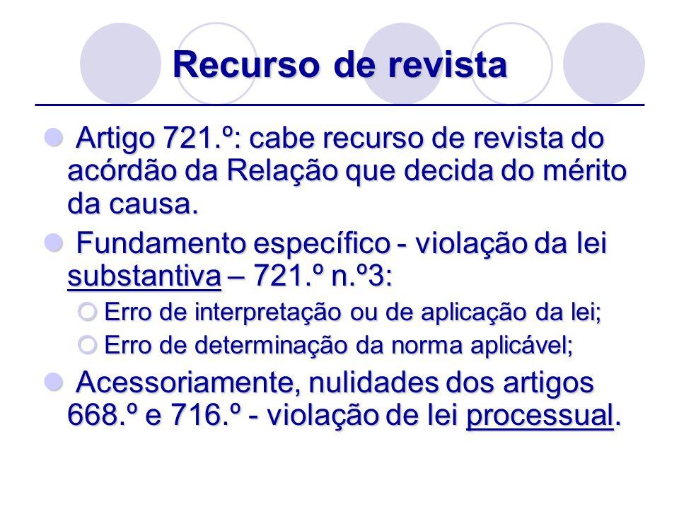 Recurso de revista Artigo 721.º: cabe recurso de revista do acórdão da Relação que decida do mérito da causa.