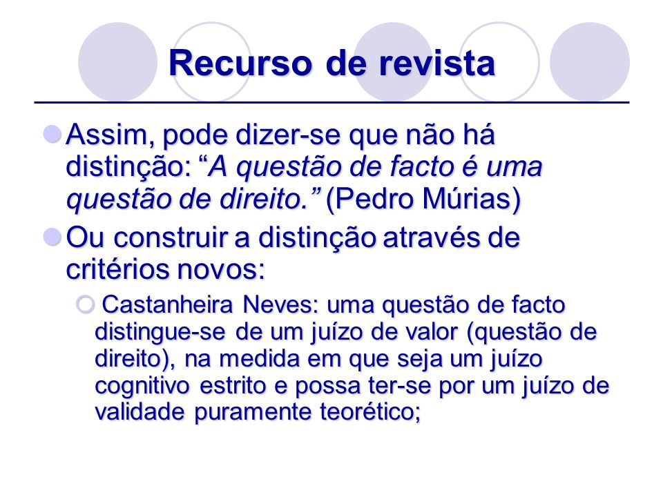 Recurso de revistaAssim, pode dizer-se que não há distinção: A questão de facto é uma questão de direito. (Pedro Múrias)