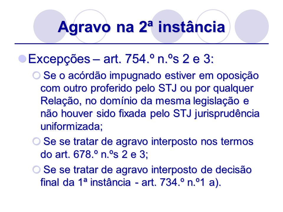 Agravo na 2ª instância Excepções – art. 754.º n.ºs 2 e 3: