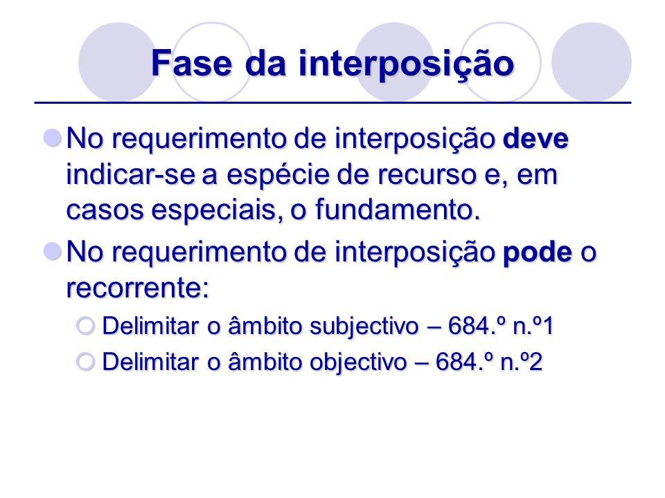 Fase da interposiçãoNo requerimento de interposição deve indicar-se a espécie de recurso e, em casos especiais, o fundamento.