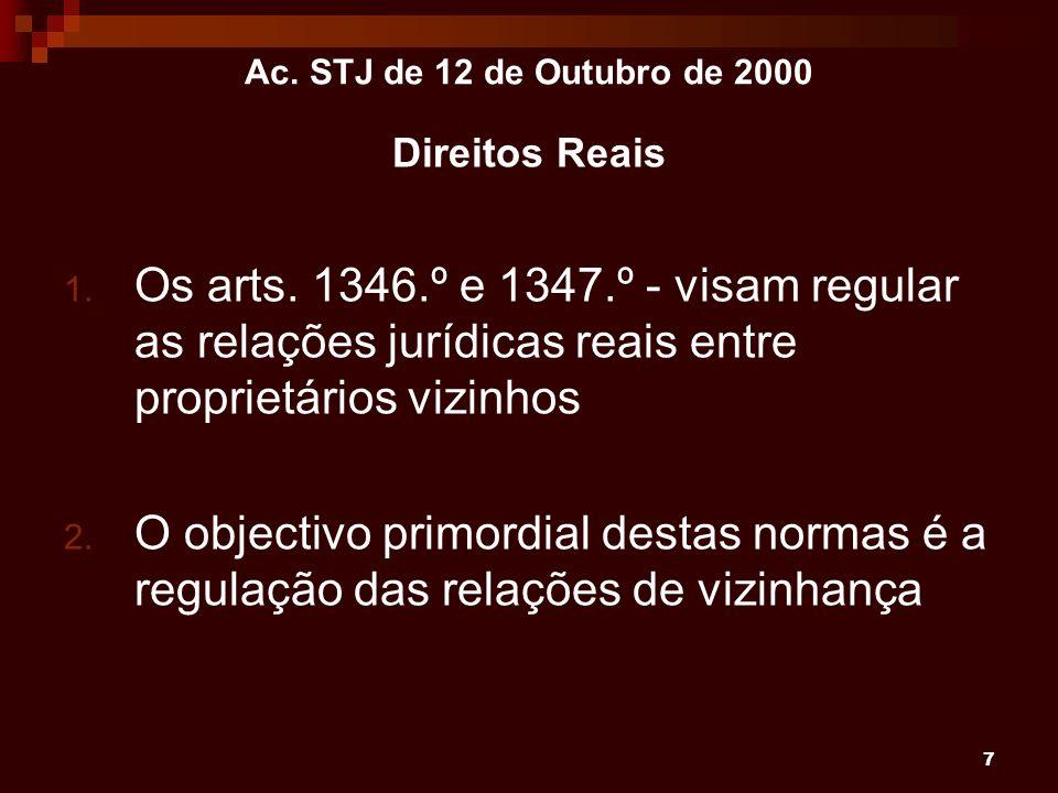 Ac. STJ de 12 de Outubro de 2000Direitos Reais. Os arts. 1346.º e 1347.º - visam regular as relações jurídicas reais entre proprietários vizinhos.