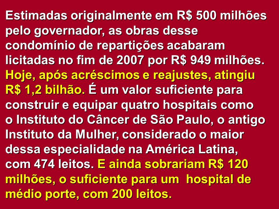 Estimadas originalmente em R$ 500 milhões pelo governador, as obras desse