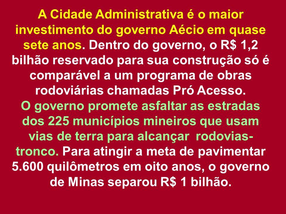 A Cidade Administrativa é o maior investimento do governo Aécio em quase sete anos.