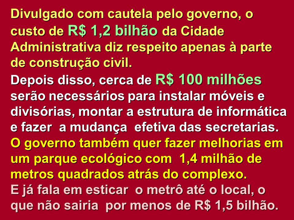 Divulgado com cautela pelo governo, o custo de R$ 1,2 bilhão da Cidade
