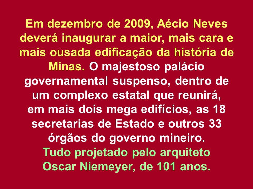 Em dezembro de 2009, Aécio Neves deverá inaugurar a maior, mais cara e mais ousada edificação da história de Minas.