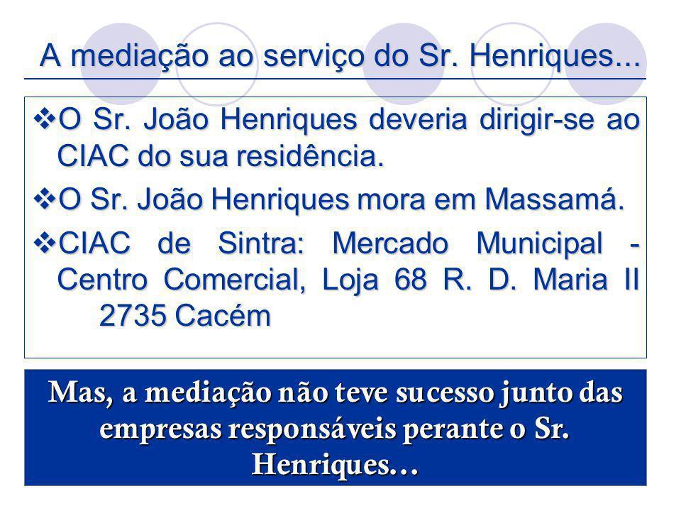 A mediação ao serviço do Sr. Henriques...