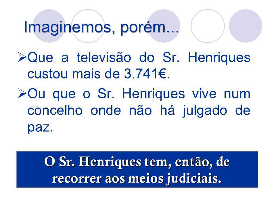 O Sr. Henriques tem, então, de recorrer aos meios judiciais.