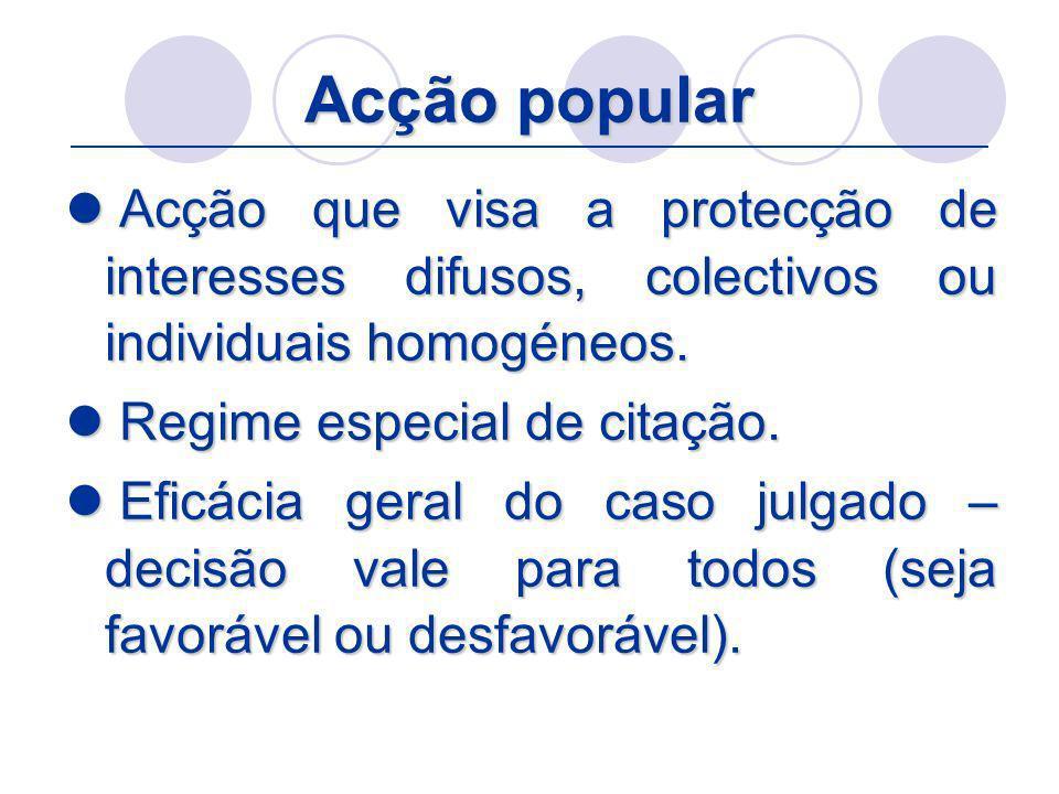 Acção popular Acção que visa a protecção de interesses difusos, colectivos ou individuais homogéneos.