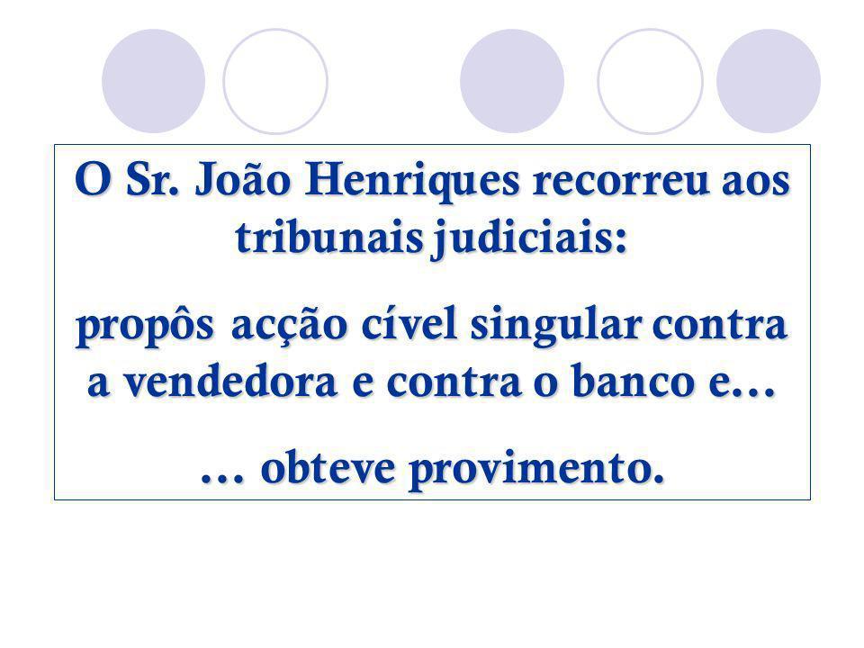 O Sr. João Henriques recorreu aos tribunais judiciais: