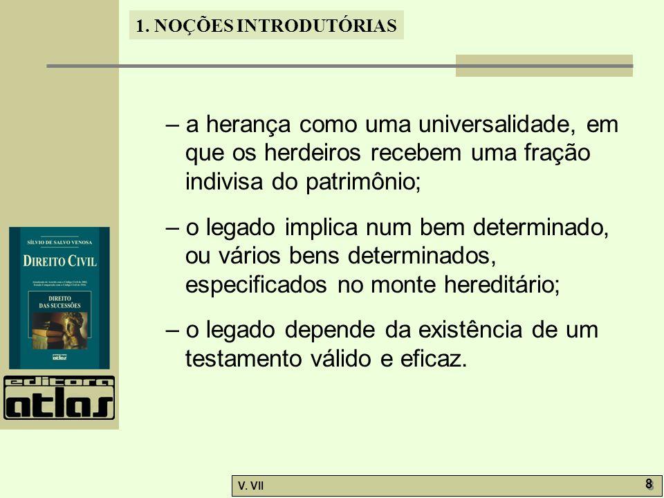 – a herança como uma universalidade, em que os herdeiros recebem uma fração indivisa do patrimônio;