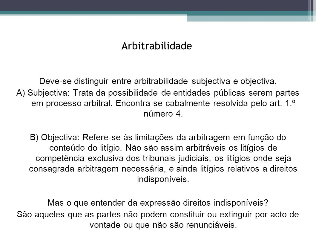 ArbitrabilidadeDeve-se distinguir entre arbitrabilidade subjectiva e objectiva.