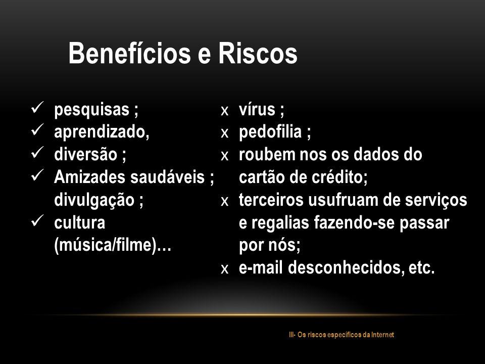 Benefícios e Riscos pesquisas ; aprendizado, diversão ;