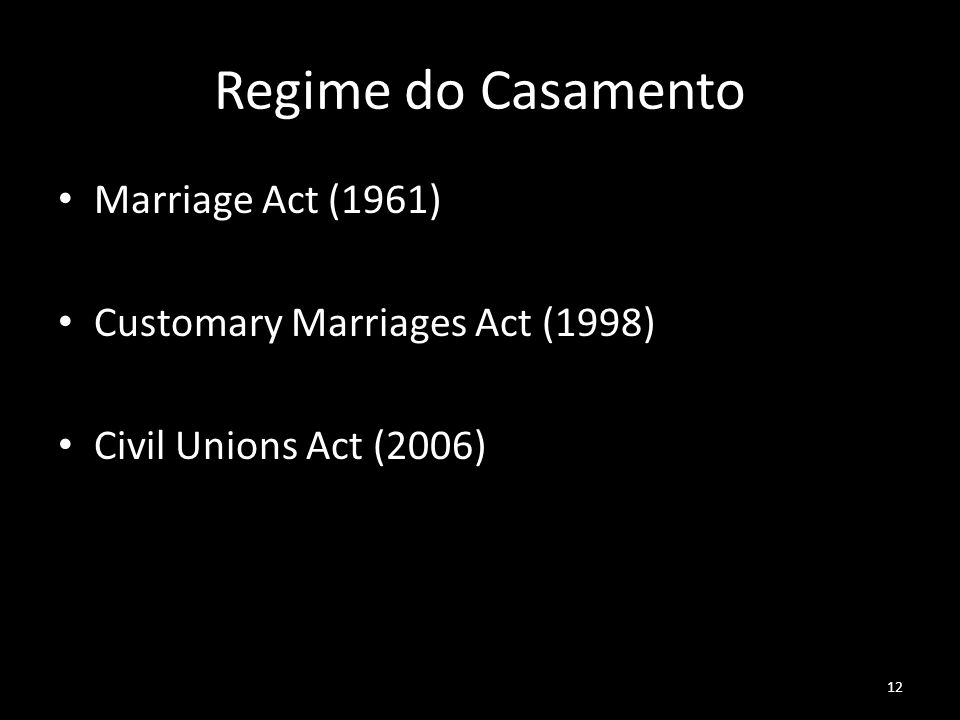 Regime do Casamento Marriage Act (1961) Customary Marriages Act (1998)