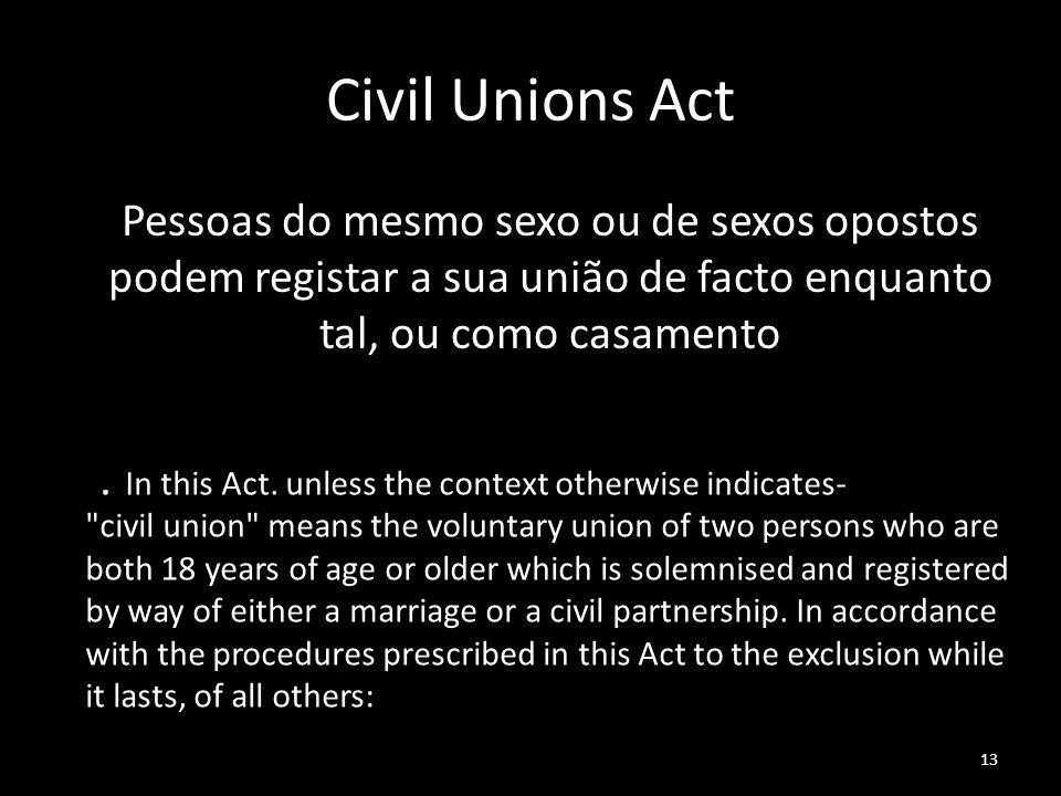 Civil Unions Act Pessoas do mesmo sexo ou de sexos opostos podem registar a sua união de facto enquanto tal, ou como casamento.