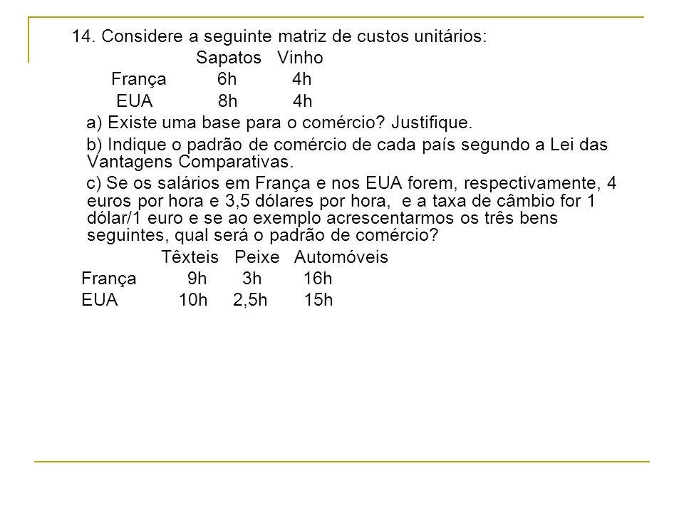 14. Considere a seguinte matriz de custos unitários: