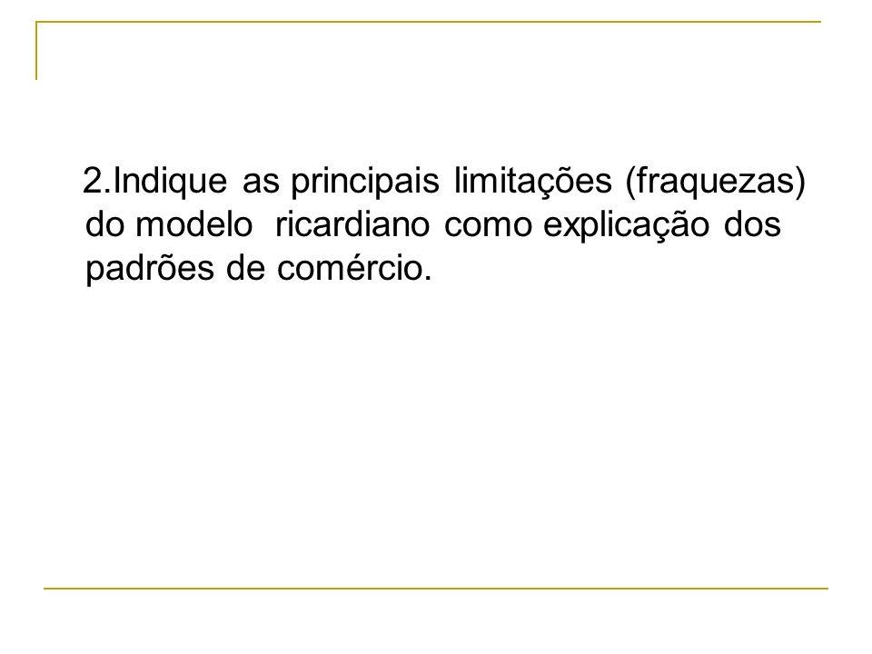 2.Indique as principais limitações (fraquezas) do modelo ricardiano como explicação dos padrões de comércio.