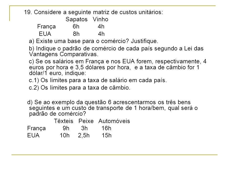 19. Considere a seguinte matriz de custos unitários: