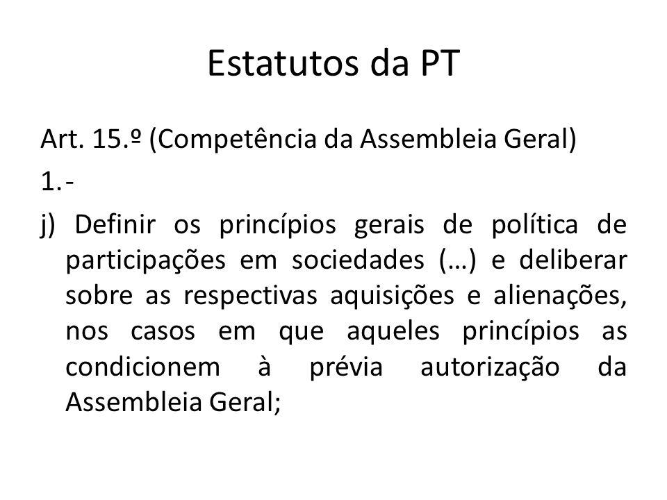 Estatutos da PT Art. 15.º (Competência da Assembleia Geral) -