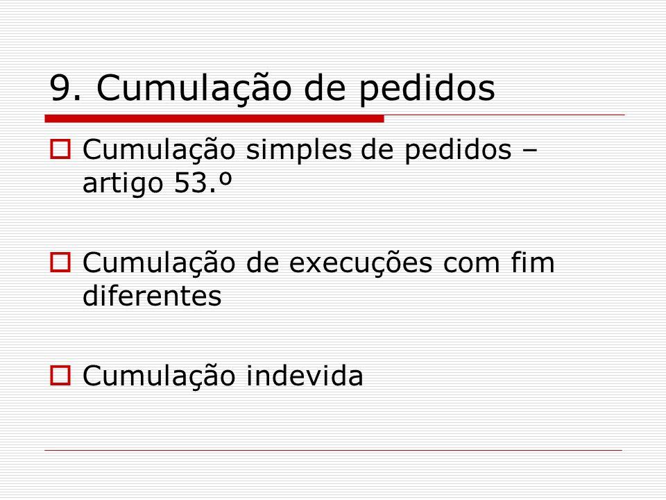 9. Cumulação de pedidos Cumulação simples de pedidos – artigo 53.º