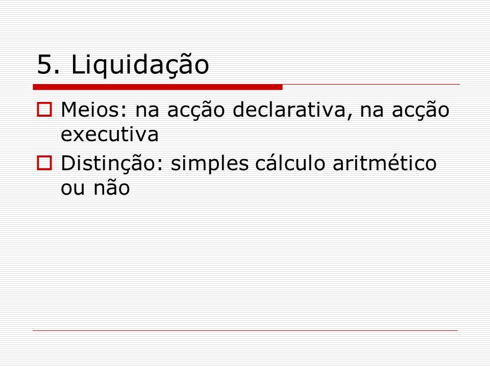 5. Liquidação Meios: na acção declarativa, na acção executiva