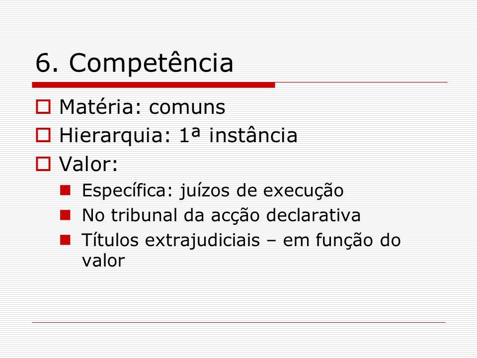 6. Competência Matéria: comuns Hierarquia: 1ª instância Valor: