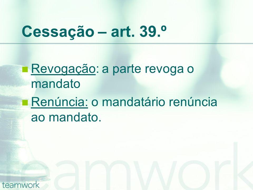 Cessação – art. 39.º Revogação: a parte revoga o mandato
