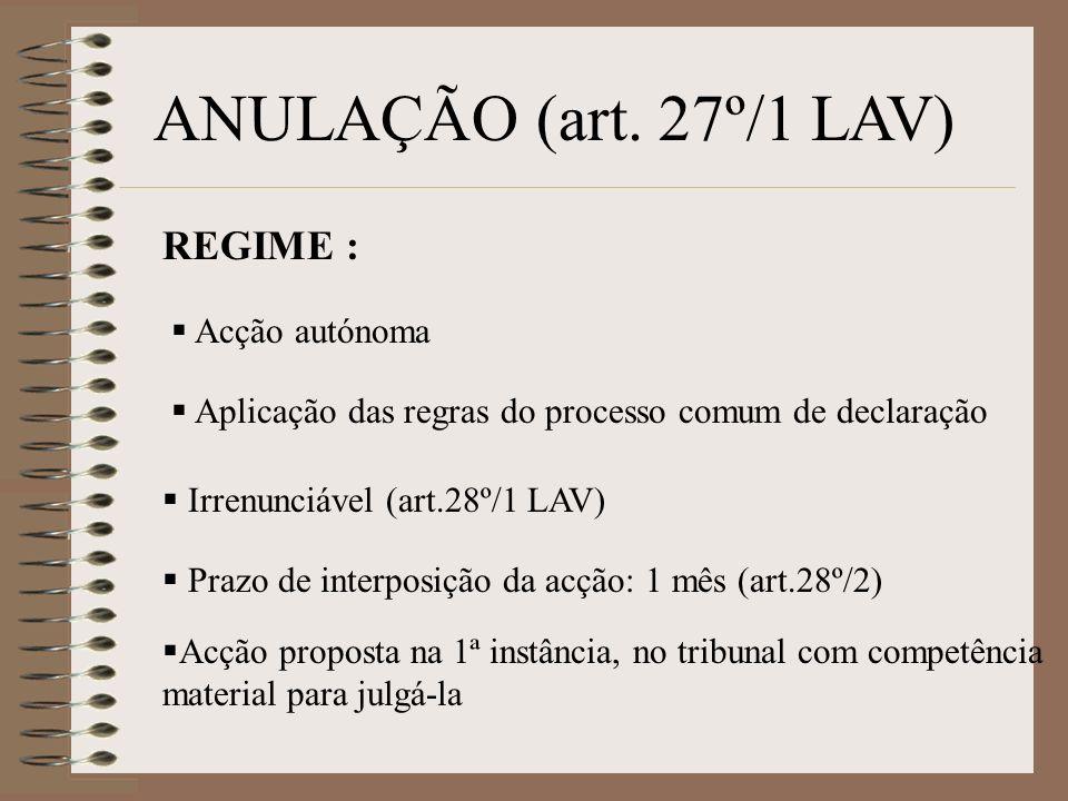 ANULAÇÃO (art. 27º/1 LAV) REGIME : Acção autónoma