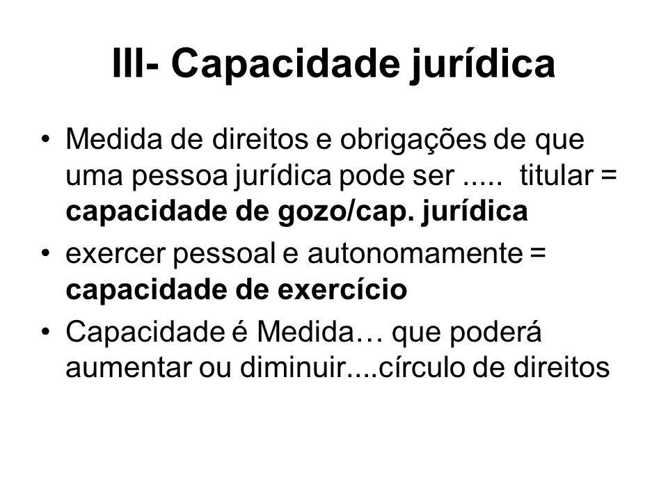 III- Capacidade jurídica