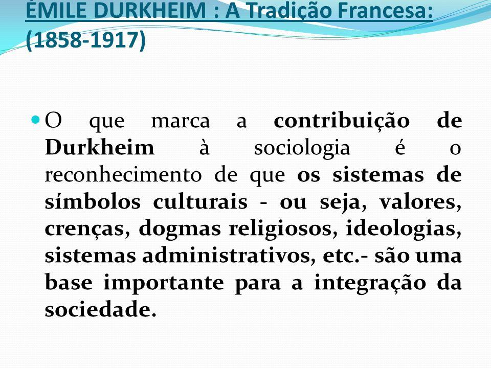 ÉMILE DURKHEIM : A Tradição Francesa: (1858-1917)