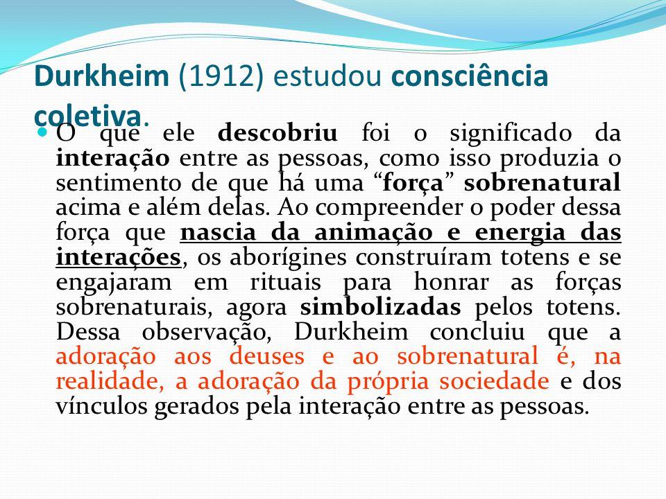 Durkheim (1912) estudou consciência coletiva.
