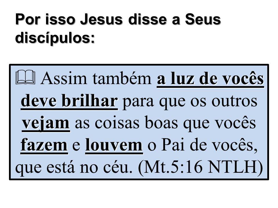 Por isso Jesus disse a Seus discípulos: