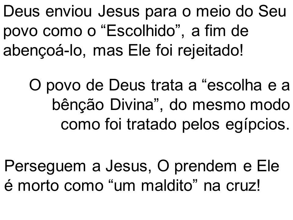 Deus enviou Jesus para o meio do Seu povo como o Escolhido , a fim de abençoá-lo, mas Ele foi rejeitado!