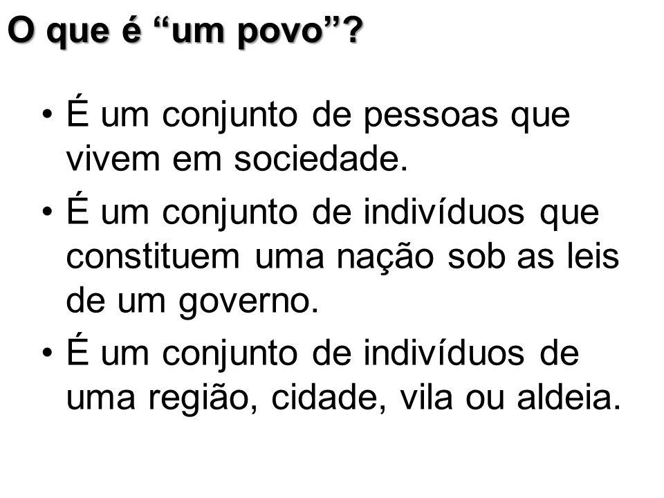 O que é um povo É um conjunto de pessoas que vivem em sociedade. É um conjunto de indivíduos que constituem uma nação sob as leis de um governo.
