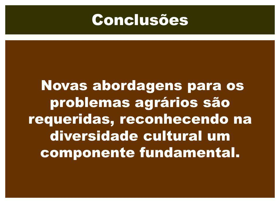 Conclusões Novas abordagens para os problemas agrários são requeridas, reconhecendo na diversidade cultural um componente fundamental.