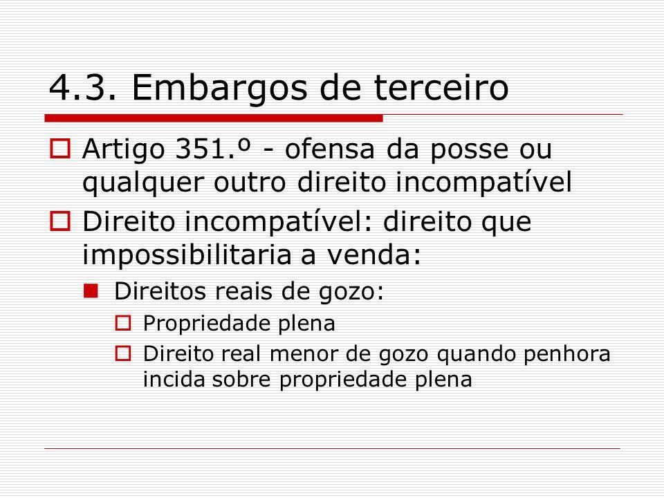 4.3. Embargos de terceiro Artigo 351.º - ofensa da posse ou qualquer outro direito incompatível.