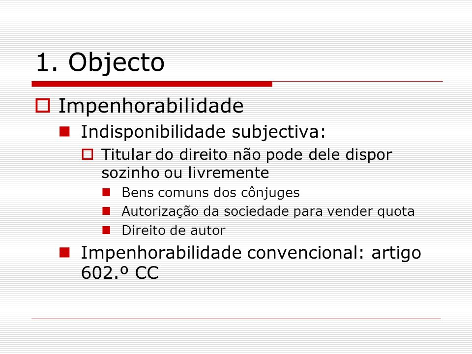 1. Objecto Impenhorabilidade Indisponibilidade subjectiva: