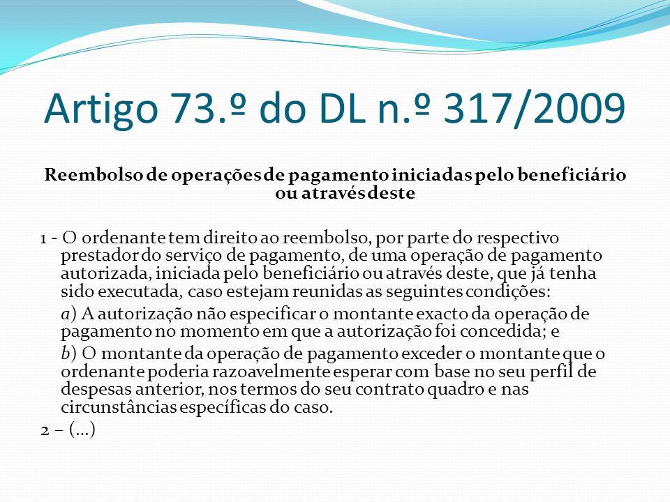 Artigo 73.º do DL n.º 317/2009 Reembolso de operações de pagamento iniciadas pelo beneficiário ou através deste.