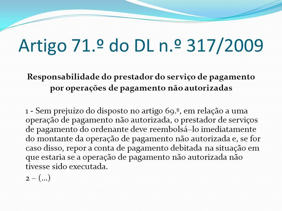 Artigo 71.º do DL n.º 317/2009 Responsabilidade do prestador do serviço de pagamento. por operações de pagamento não autorizadas.
