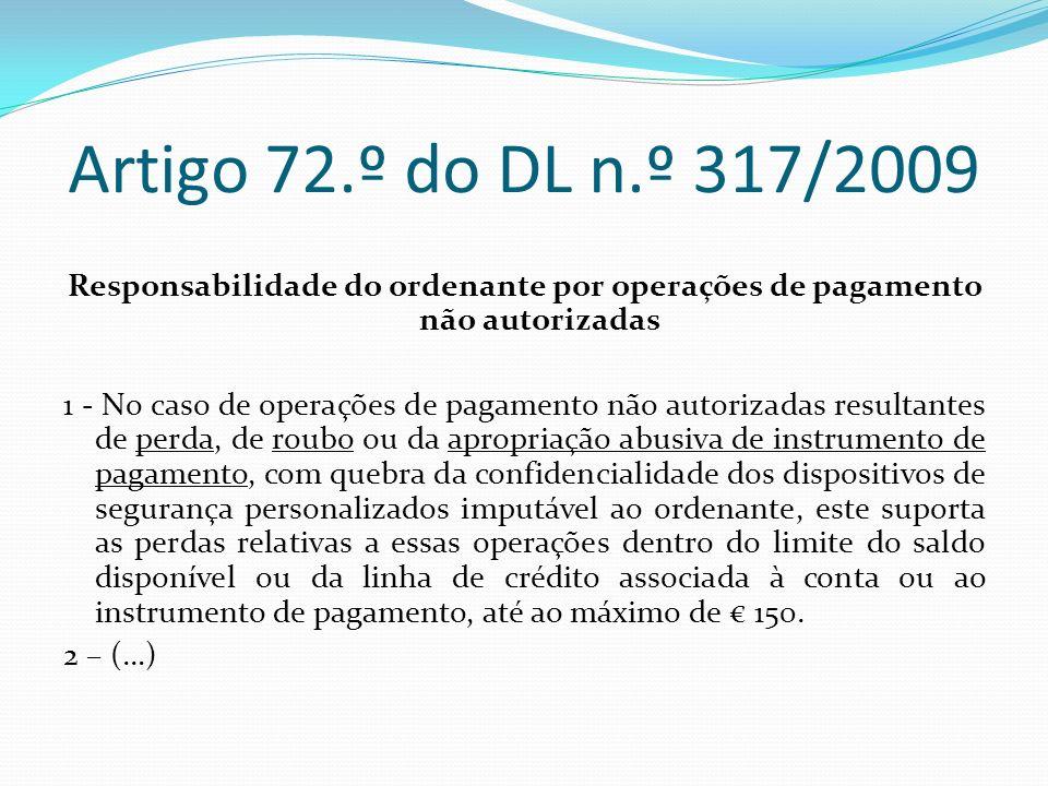Artigo 72.º do DL n.º 317/2009 Responsabilidade do ordenante por operações de pagamento não autorizadas.